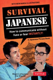 Survival Japanese : How to Communicate Without Fuss or Fear Instantly! (Japanese Phrasebook), Paperback Book