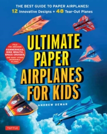 Ultimate Paper Airplanes for Kids : The Best Guide to Paper Airplanes!: Includes Instruction Book with 12 Innovative Designs & 48 Tear-Out Paper Planes, Paperback Book