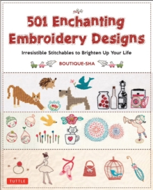 501 Enchanting Embroidery Designs : Irresistible Stitchables to Brighten Up Your Life, Paperback Book