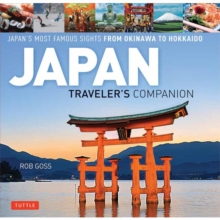Japan Traveler's Companion : Japan's Most Famous Sights from Hokkaido to Okinawa, Hardback Book