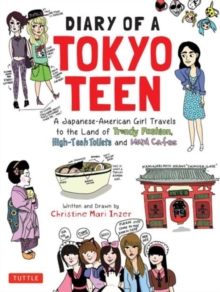 Diary of a Tokyo Teen : A Japanese-American Girl Travels to the Land of Trendy Fashion, High-Tech Toilets and Maid Cafes, Paperback / softback Book