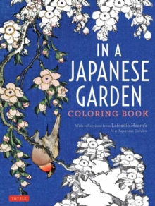 In a Japanese Garden Coloring Book : With Reflections from Lafcadio Hearn's 'In a Japanese Garden', Paperback / softback Book