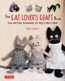 The Cat Lover's Craft Book : Easy-to-Make Accessories for Kitty's Best Friend, Paperback / softback Book