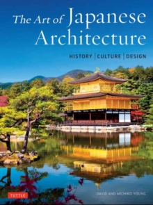 The Art of Japanese Architecture : History / Culture / Design, Hardback Book