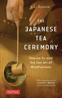 The Japanese Tea Ceremony : Cha-no-Yu and the Zen Art of Mindfulness, Paperback / softback Book