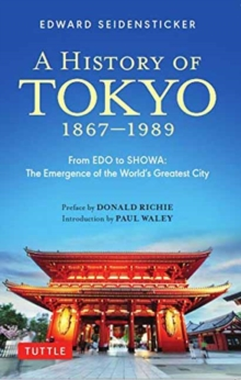 A History of Tokyo 1867-1989 : From EDO to SHOWA: The Emergence of the World's Greatest City, Paperback / softback Book
