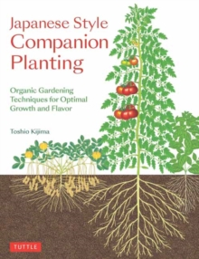 Japanese Style Companion Planting : Organic Gardening Techniques for Optimal Growth and Flavor, Paperback / softback Book