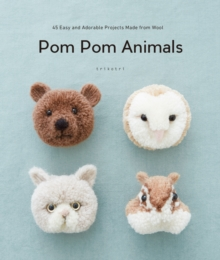 Pom Pom Animals : 45 Easy and Adorable Projects Made from Wool, Paperback Book
