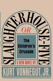 Slaughterhouse-Five, or The Children's Crusade : A Duty-Dance with Death, Paperback / softback Book