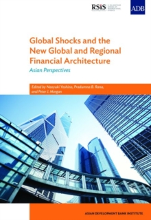 Global Shocks and the New Global and Regional Financial Architecture : Asian Perspectives, Paperback / softback Book