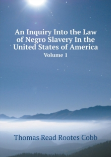 An Inquiry Into the Law of Negro Slavery in the United States of America Volume 1, Paperback / softback Book