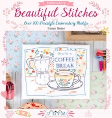 Beautiful Stitches : Over 100 Freestyle Embroidery Motifs, Paperback Book