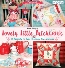 Lovely Little Patchwork : 18 Projects to Sew Through the Seasons, Paperback Book