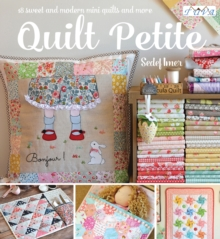 Quilt Petite : 18 Sweet and Modern Mini Quilts and More, Paperback / softback Book