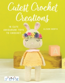 Cutest Crochet Creations : 16 Cute Amigurumi Toys to Crochet, Paperback / softback Book