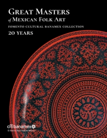 Great Masters of Mexican Folk Art: 20 Years, Hardback Book