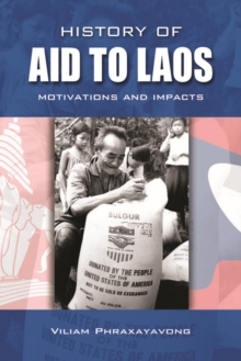 History of Aid to Laos : Motivations and Impacts, Paperback Book