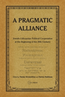 Pragmatic Alliance : Jewish-Lithuanian Political Cooperation at the Beginning of the 20th Century, Hardback Book