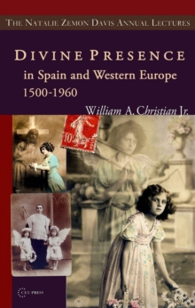 Divine Presence in Spain and Western Europe 1500-1960 : Visions, Religious Images and Photographs, Paperback Book