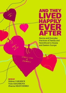 And They Lived Happily Ever After? : Family and Parenthood in Russia and Eastern Europe Before and After the Fall of Socialism, Hardback Book