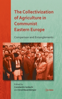 The Collectivization of Agriculture in Communist Eastern Europe : Comparison and Entanglements, Hardback Book