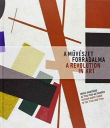 A Revolution in Art: Russian Avant-Garde in the 1910s and 1920s : Avant-Garde Works from the Collection of the Ekaterinburg Museum of Fine Arts, Paperback Book