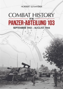 Combat History of the Panzer-Abteilung 103 : September 1943 - August 1944, Hardback Book