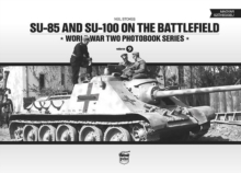 SU-85 and SU-100 on the Battlefield: World War Two Photobook Series : 9, Hardback Book