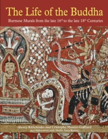 Life of the Buddha: Burmese Murals from the Late 16th to the Late 18th Centuries, Hardback Book