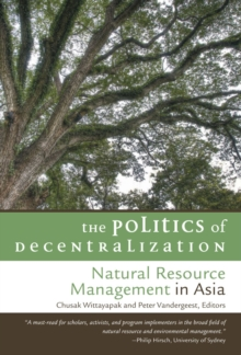The Politics of Decentralization : Natural Resource Management in Asia, Paperback / softback Book