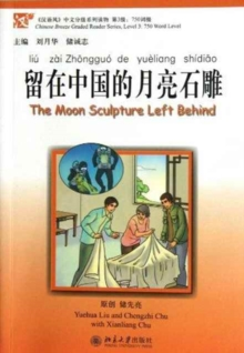 The Moon Sculpture Left Behind - Chinese Breeze Graded Reader Level 3: 750 Words Level, Paperback Book