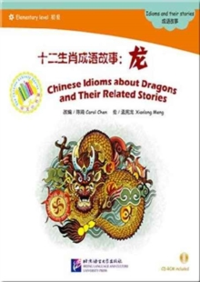 Chinese Idioms about Dragons and Their Related Stories, Paperback / softback Book