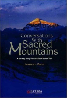 Coversations with Sacred Mountains : A Journey Along Yunnan's Tea Caravan Trail, Paperback / softback Book