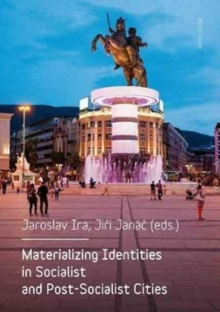Materializing Identities in Socialist and Post-Socialist Cities, Paperback / softback Book
