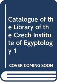 Catalogue of the Library of the Czech Institute of Egyptology 1, Hardback Book