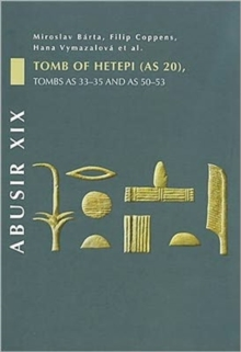 Abusir : Abusir XIX Tomb of Hetepi (AS 20), Tombs AS 33-35 and AS 50-53 Volume XIX, Hardback Book