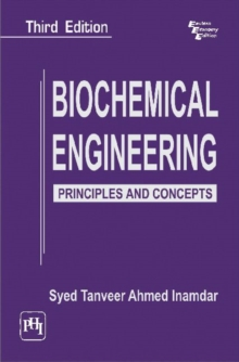 Biochemical Engineering : Principles and Concepts, Paperback / softback Book