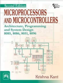 Microprocessors and Microcontrollers : Architecture, Programming and System Design 8085, 8086, 8051, 8096, Paperback / softback Book