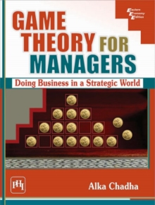 Game Theory For Managers : Doing Business in a Strategic World, Paperback / softback Book