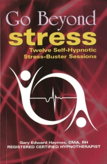 Go Beyond Stress : Twelve Self-Hypnotic Stress-Buster Sessions, Paperback Book