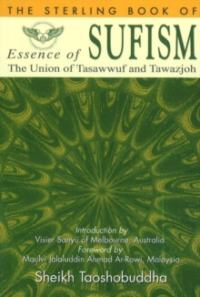 Essence of Sufism : The Union of Tasawwuf & Tawazjoh, Paperback / softback Book