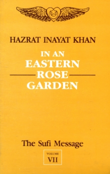 The The Sufi Message The Sufi Message : In an Eastern Rose Garden In an Eastern Rose Garden: v.7 v.7, Paperback Book