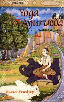 Yoga and Ayurveda : Self-healing and Self-realization, Paperback Book
