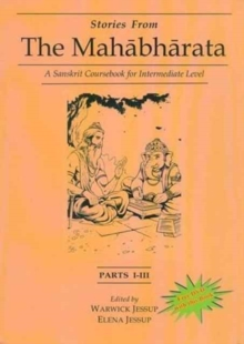 Stories from the Mahabharata : A Sanskrit Coursebook for Intermediate Level Parts I-III, Hardback Book