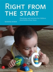 Right from the Start : Playthings and Activities for Children from Birth to Four Years, Paperback Book