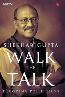 WALK THE TALK : Decoding Politicians, Hardback Book