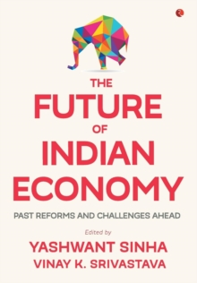 THE FUTURE OF INDIAN ECONOMY : Past Reforms and Challenges Ahead, Hardback Book