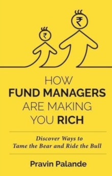 HOW FUND MANAGERS ARE MAKING YOU RICH : Discover Ways to Tame the Bear and Ride the Bull, Hardback Book