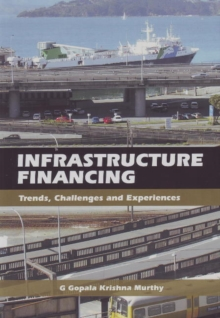 Infrastructure Financing : Trends, Challenges & Experiences, Paperback Book