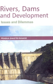Rivers, Dams & Developments : Issues & Dilemmas, Hardback Book